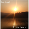 Sam Joseph - To The Beach