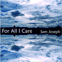 Sam Joseph - For All I Care - Click here to view album